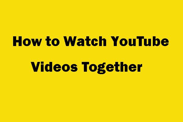 How To Watch Youtube Videos Together In Real Time